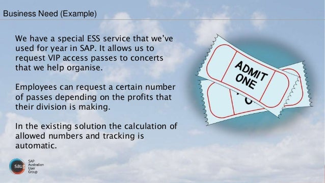 We have a special ESS service that we've used for year in SAP. It allows us to request VIP access passes to concerts that ...