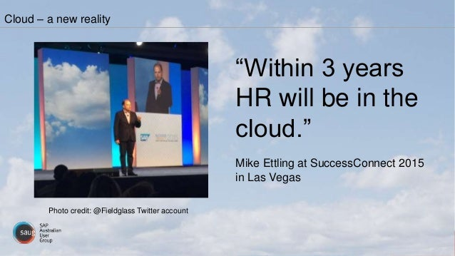 """Cloud – a new reality """"Within 3 years HR will be in the cloud."""" Mike Ettling at SuccessConnect 2015 in Las Vegas Photo cre..."""