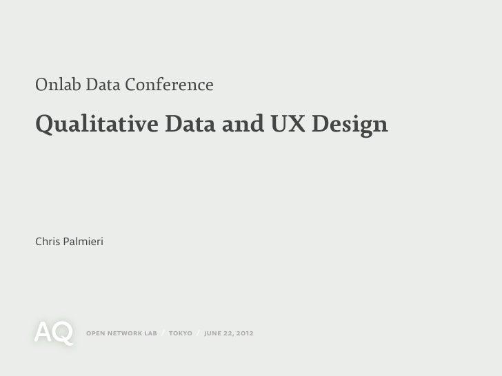 Onlab Data ConferenceQualitative Data and UX DesignChris Palmieri          open network lab / tokyo / june 22, 2012