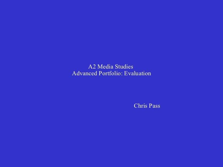 A2 Media Studies  Advanced Portfolio: Evaluation Chris Pass