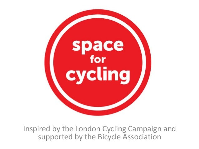 Inspired by the London Cycling Campaign and supported by the Bicycle Association Inspired by the London Cycling Campaign a...