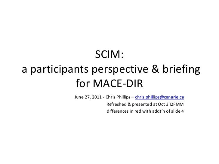 SCIM:a participants perspective & briefing           for MACE-DIR          June 27, 2011 - Chris Phillips – chris.phillips...
