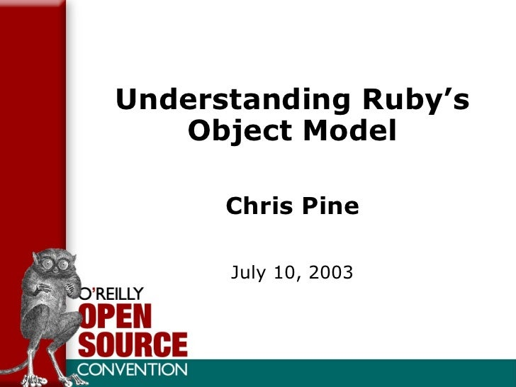 Understanding Ruby's Object Model Chris Pine July 10, 2003
