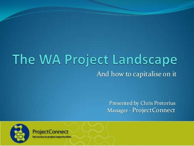 And how to capitalise on it   Presented by Chris Pretorius   Manager - ProjectConnect