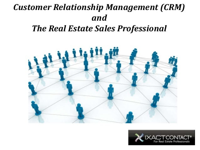 Customer Relationship Management (CRM)                   and    The Real Estate Sales Professional