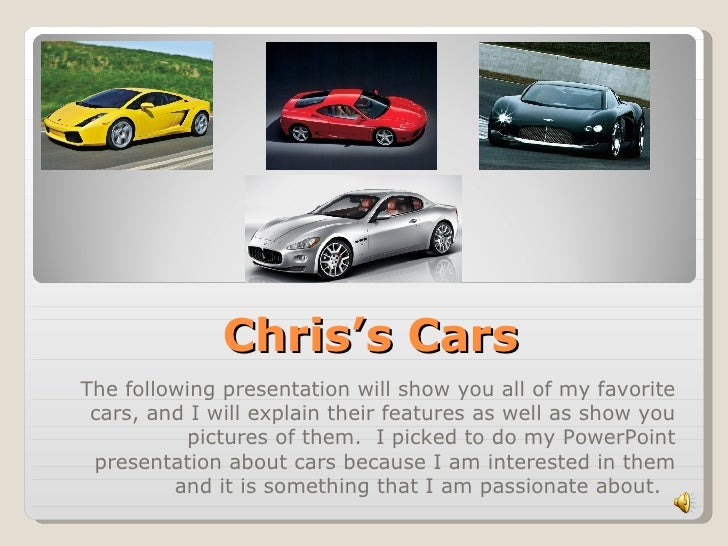 Chris's Cars The following presentation will show you all of my favorite cars, and I will explain their features as well a...