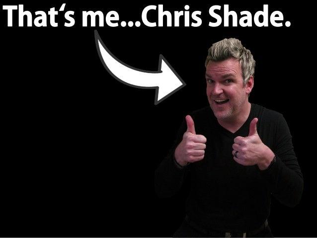 Chris Shade: What Do I Do?