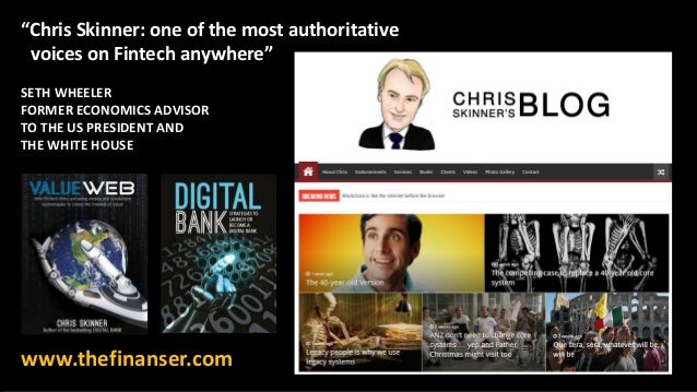 """Chris Skinner: one of the most authoritative voices on Fintech anywhere"" SETH WHEELER FORMER ECONOMICS ADVISOR TO THE US ..."