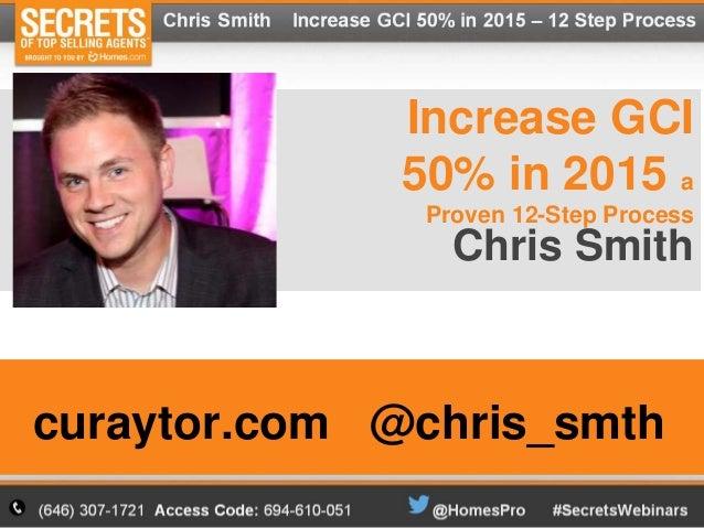 Increase GCI  50% in 2015 a  Proven 12-Step Process  Chris Smith  curaytor.com @chris_smth