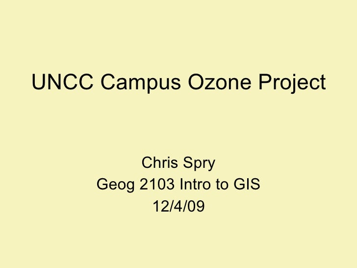UNCC Campus Ozone Project Chris Spry Geog 2103 Intro to GIS 12/4/09