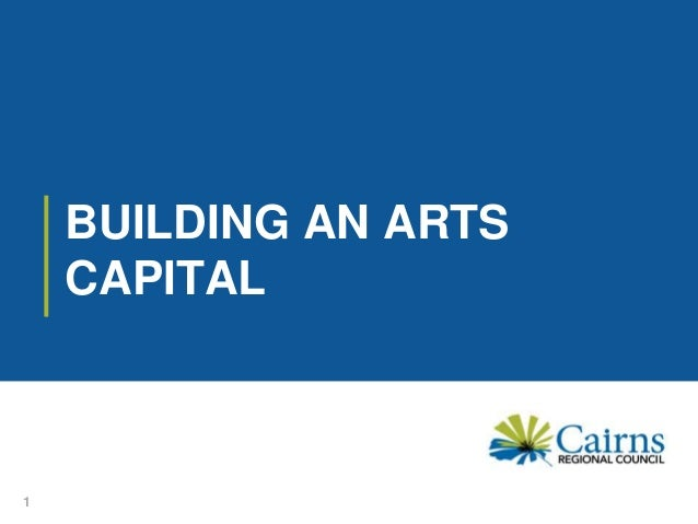 BUILDING AN ARTS CAPITAL 1