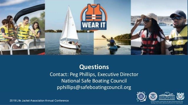 2019 Life Jacket Association Annual Conference Questions Contact: Peg Phillips, Executive Director National Safe Boating C...