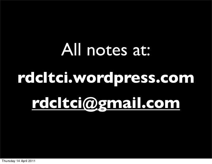 All notes at:          rdcltci.wordpress.com                   rdcltci@gmail.comThursday 14 April 2011
