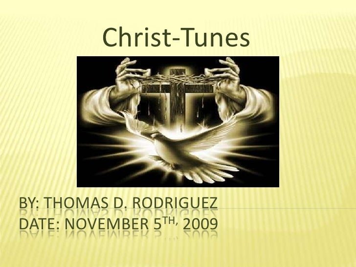 Christ-Tunes<br />By: Thomas D. RodriguezDate: November 5th, 2009<br />
