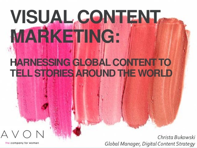 VISUAL CONTENT MARKETING: HARNESSING GLOBAL CONTENT TO TELL STORIESAROUND THE WORLD April 10, 2014 Christa Bukowski Glo...