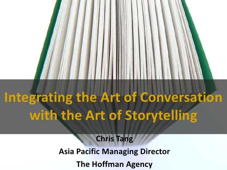 Integrating the Art of Conversation with the Art of Storytelling<br />Chris Tang<br />Asia Pacific Managing Director<br />...