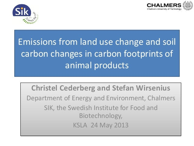 Emissions from land use change and soilcarbon changes in carbon footprints ofanimal productsChristel Cederberg and Stefan ...
