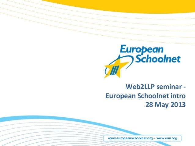 www.europeanschoolnet.org - www.eun.orgWeb2LLP seminar -European Schoolnet intro28 May 2013