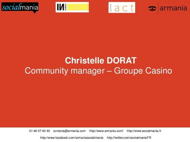 Christelle DORAT Community manager – Groupe Casino  01 48 07 40 40  armania@armania.com  http://www.armania.com/  http://w...