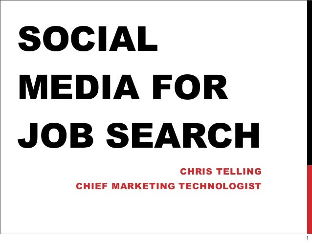 SOCIAL MEDIA FOR JOB SEARCH CHRIS TELLING CHIEF MARKETING TECHNOLOGIST 1
