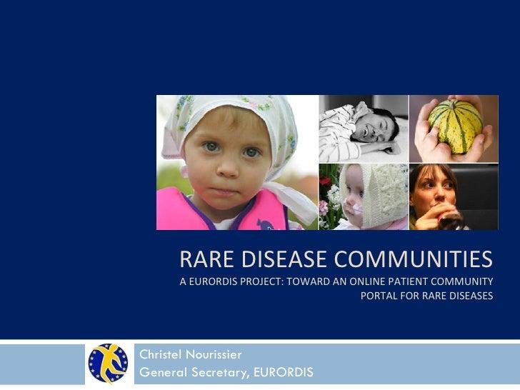 RARE DISEASE COMMUNITIES       A EURORDIS PROJECT: TOWARD AN ONLINE PATIENT COMMUNITY                                     ...