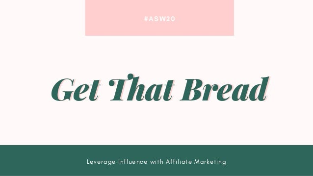 #ASW20 Leverage Influence with Affiliate Marketing Get That BreadGet That Bread