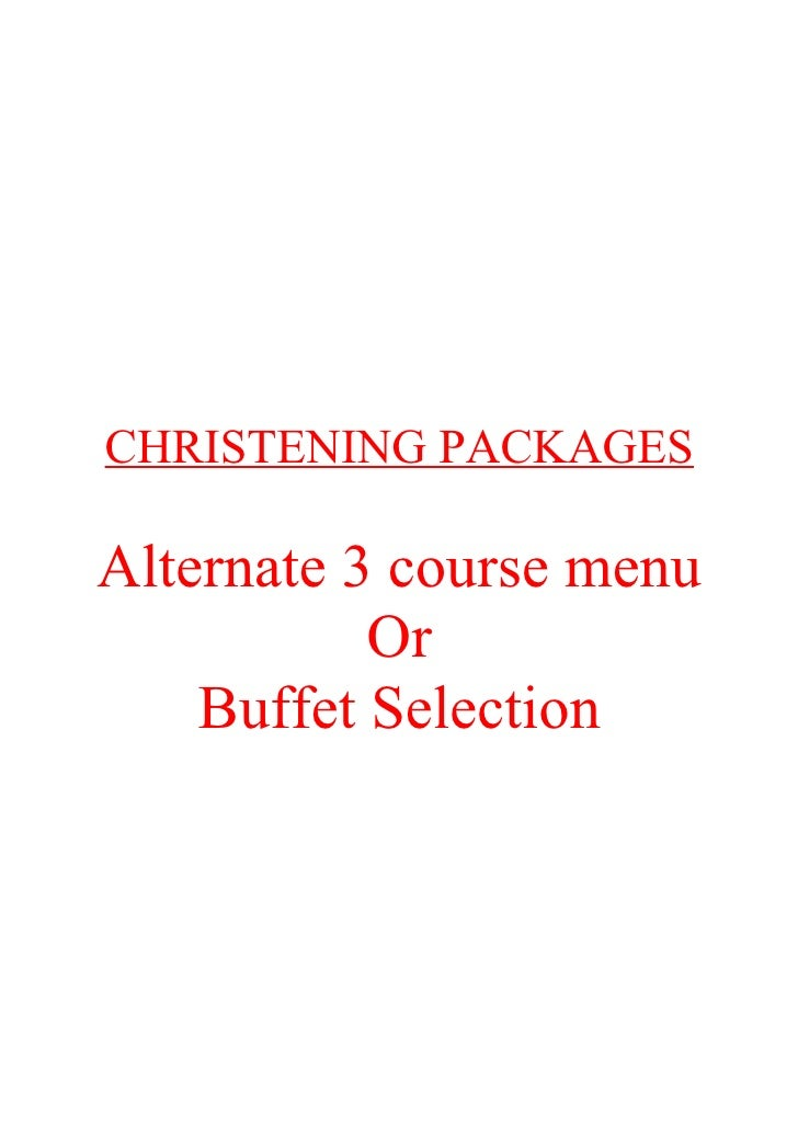 CHRISTENING PACKAGES  Alternate 3 course menu            Or     Buffet Selection