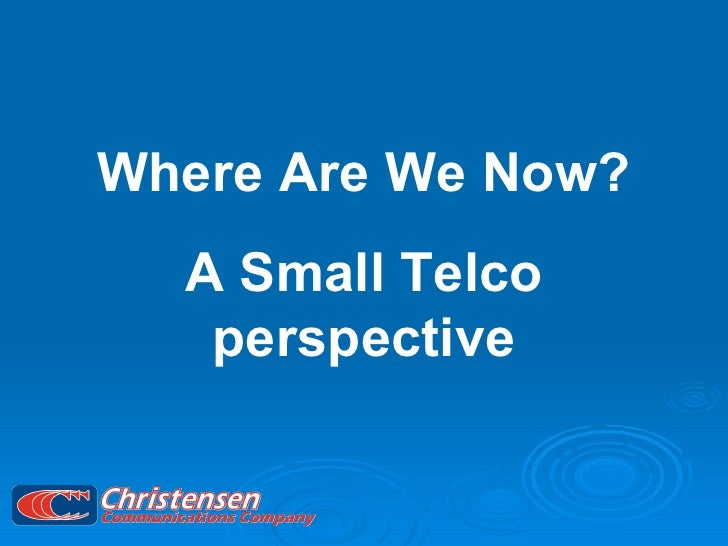 Where Are We Now? A Small Telco perspective