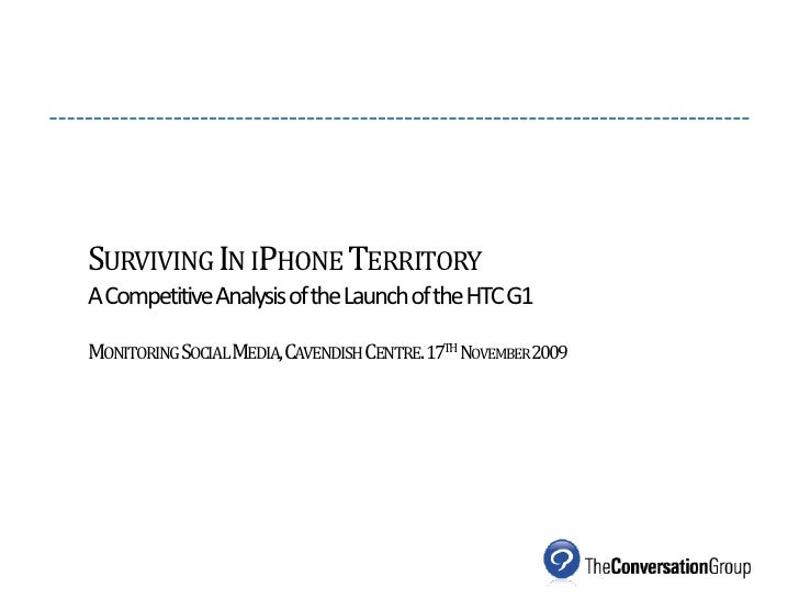 Surviving In iPhone TerritoryA Competitive Analysis of the Launch of the HTC G1Monitoring Social Media, Cavendish Centre. ...