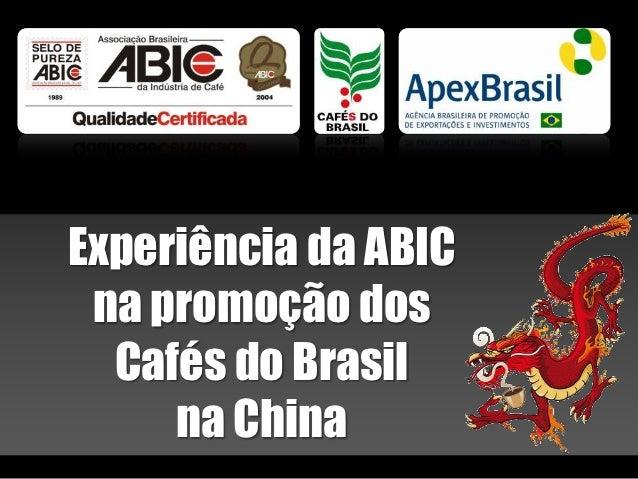 Experiência da ABIC na promoção dos  Cafés do Brasil     na China