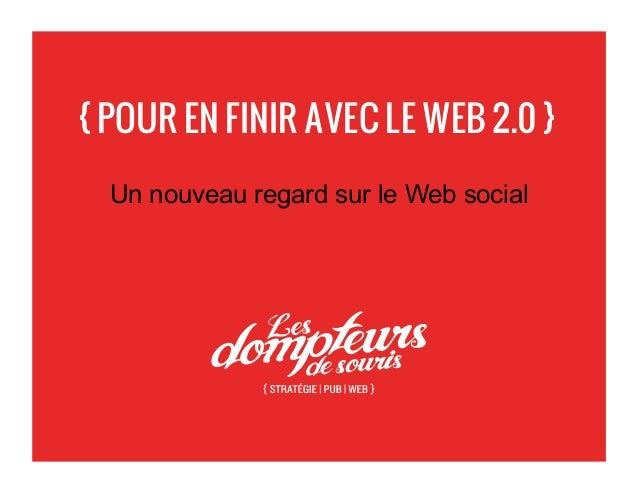 { POUR EN FINIR AVEC LE WEB 2.0 }Un nouveau regard sur le Web social