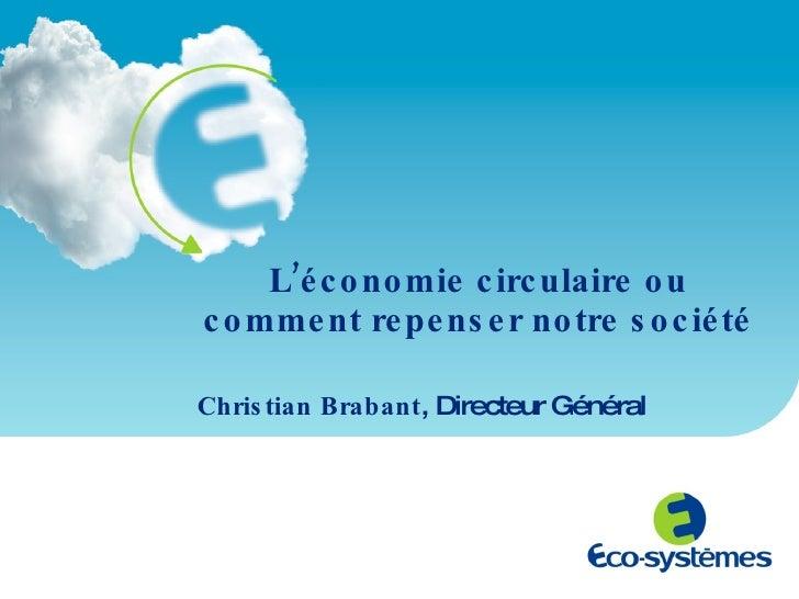 L'économie circulaire ou comment repenser notre société Christian Brabant , Directeur Général