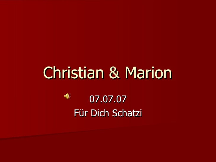 Christian & Marion 07.07.07 Für Dich Schatzi