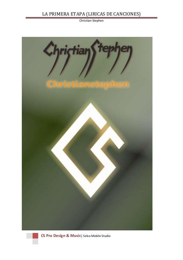LA PRIMERA ETAPA (LIRICAS DE CANCIONES)                       Christian StephenCS Pro Design & Music| Selva Mobile Studio
