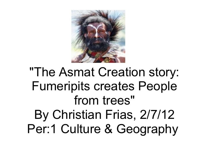 """""""The Asmat Creation story: Fumeripits creates People from trees"""" By Christian Frias, 2/7/12 Per:1 Culture & Geog..."""