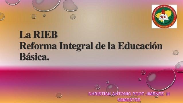 La RIEB Reforma Integral de la Educación Básica.