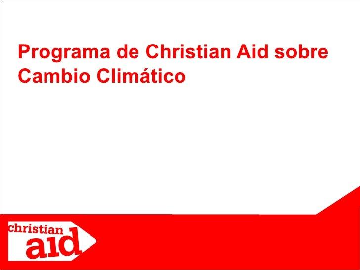 Programa de Christian Aid sobre Cambio Climático                                       1