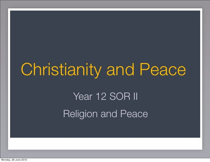 Christianity and Peace                          Year 12 SOR II                        Religion and Peace    Monday, 28 Jun...
