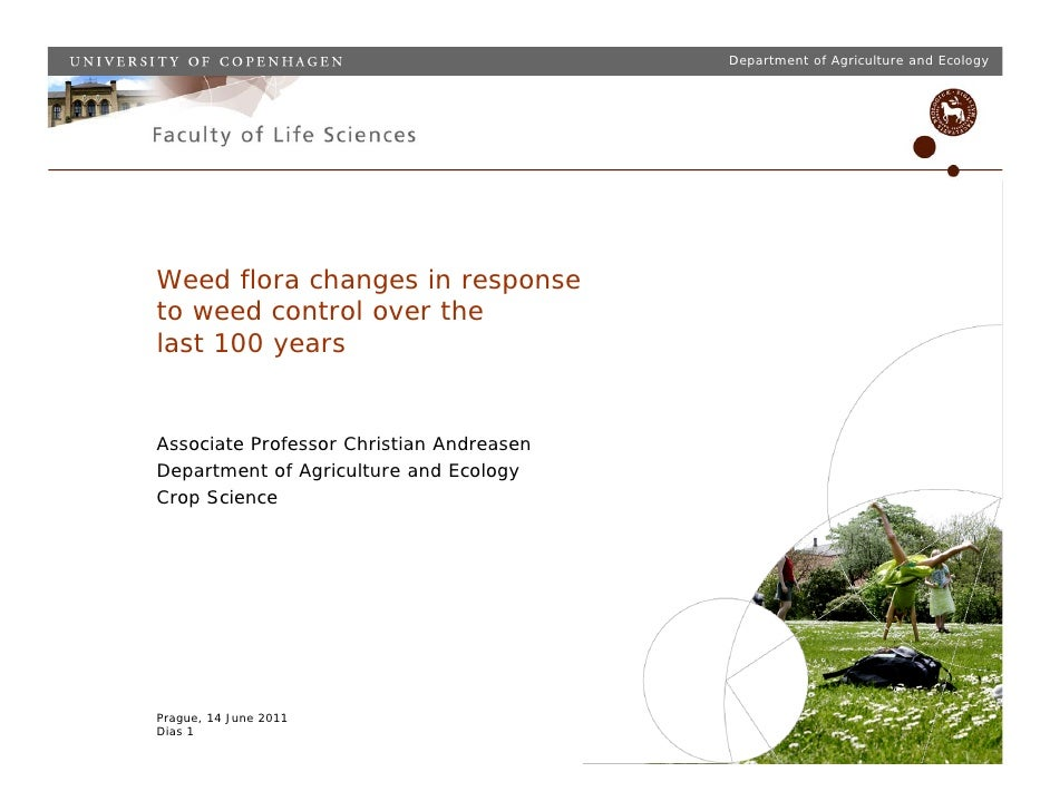Department of Agriculture and EcologyWeed flora changes in responseto weed control over thelast 100 yearsAssociate Profess...