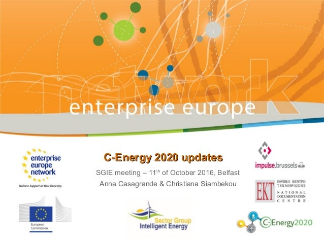 C-Energy 2020 updatesC-Energy 2020 updates SGIE meeting – 11th of October 2016, Belfast Anna Casagrande & Christiana Siamb...