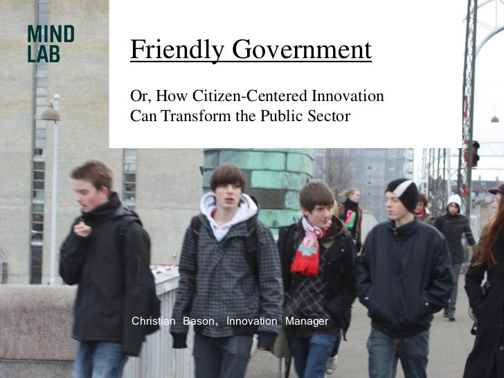 Friendly Government Or, How Citizen-Centered Innovation Can Transform the Public Sector     Christian Bason, Innovation Ma...