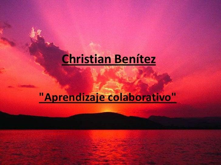 "Christian Benítez<br />""Aprendizaje colaborativo""<br />"