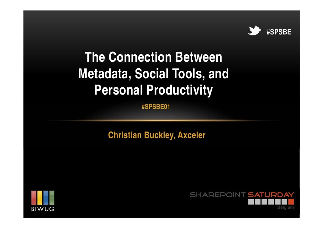 #SPSBE The Connection BetweenMetadata, Social Tools, and  Personal Productivity             #SPSBE01     Christian Buckley...