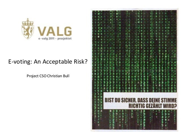 E-voting: An Acceptable Risk?      Project CSO Christian Bull
