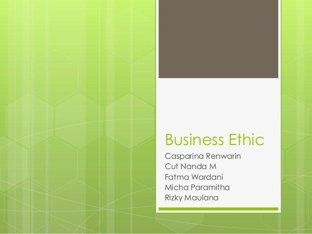 Business Ethic Casparina Renwarin Cut Nanda M Fatma Wardani Micha Paramitha Rizky Maulana