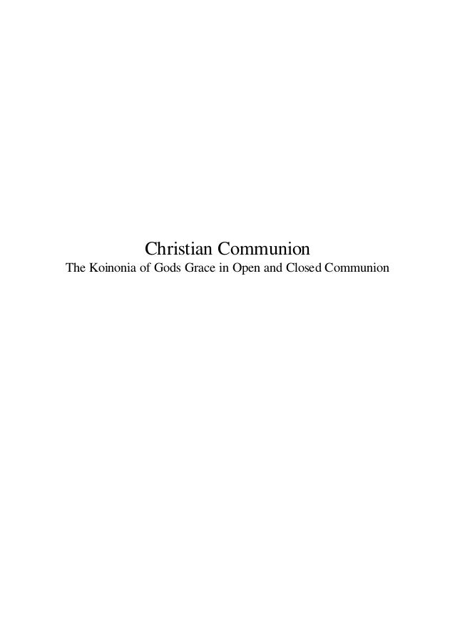 Christian Communion The Koinonia of Gods Grace in Open and Closed Communion
