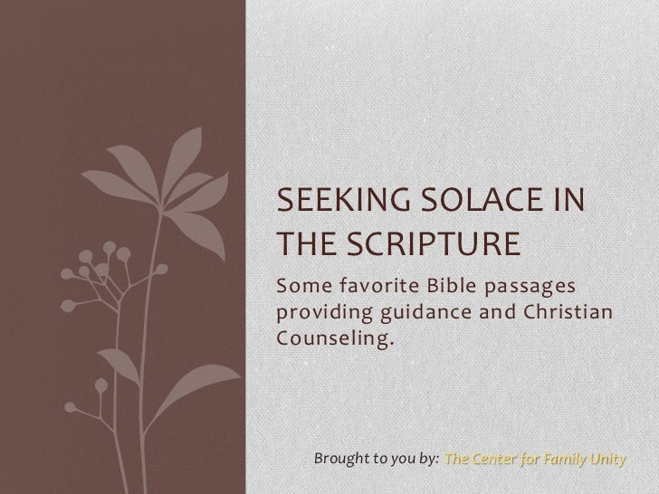 SEEKING SOLACE INTHE SCRIPTURESome favorite Bible passagesproviding guidance and ChristianCounseling.   Brought to you by:...