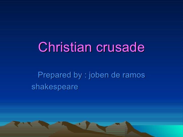 Christian crusade Prepared by : joben de ramos shakespeare