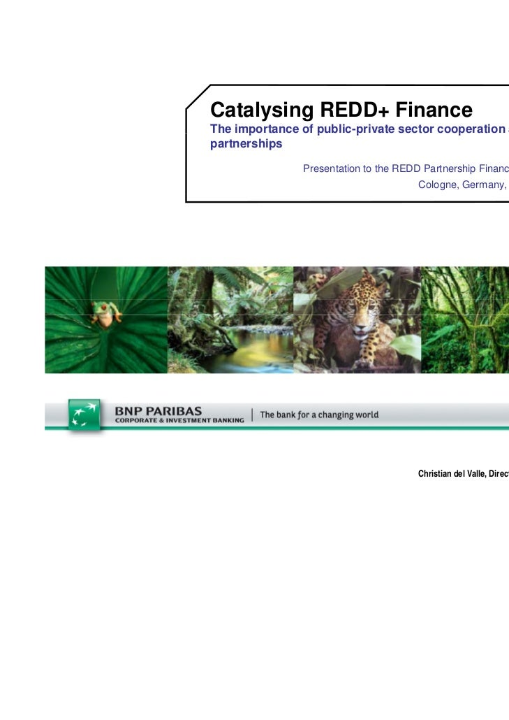 Catalysing REDD+ FinanceThe importance o public-private sector coope at o a d  e po ta ce of pub c p ate secto cooperation...