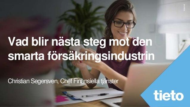Internal Vad blir nästa steg mot den smarta försäkringsindustrin Christian Segersven, Chef Finansiella tjänster